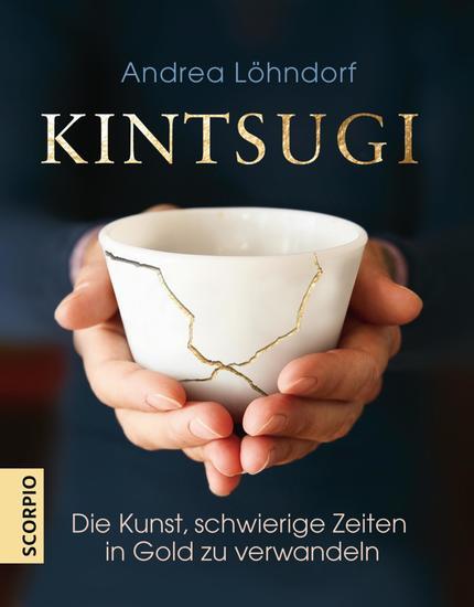 Kintsugi - Die Kunst schwierige Zeiten in Gold zu verwandeln - cover