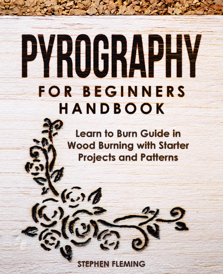 Pyrography for Beginners Handbook - Learn to Burn Guide in Wood Burning with Starter Projects and Patterns - cover