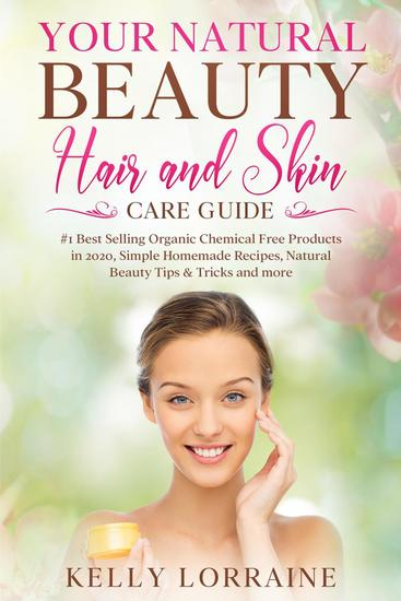 Your Natural Beauty Hair and Skin Care Guide: #1 Best Selling Organic Chemical Free Products in 2020 Simple Homemade Recipes Natural Beauty Tips & Tricks and more - Natural Beauty Hair Care and Skin Care Book #1 - cover
