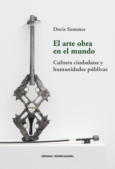 El arte obra en el mundo - Cultura ciudadana y humanidades públicas - cover