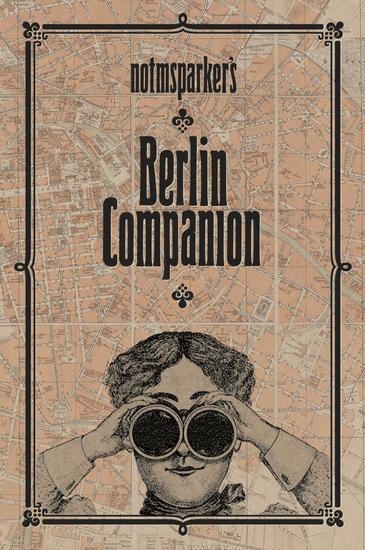 Notmsparker's Berlin Companion - Everything You never knew You wanted to know about Berlin - cover