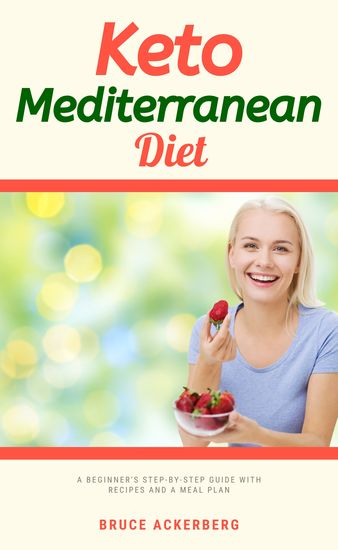 Keto Mediterranean Diet - A Beginner's Step-by-Step Guide With Recipes and a Meal Plan - cover