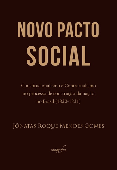 """""""Novo Pacto Social"""" - Constitucionalismo e Contratualismo no processo de construção da nação no Brasil (1820-1831) - cover"""