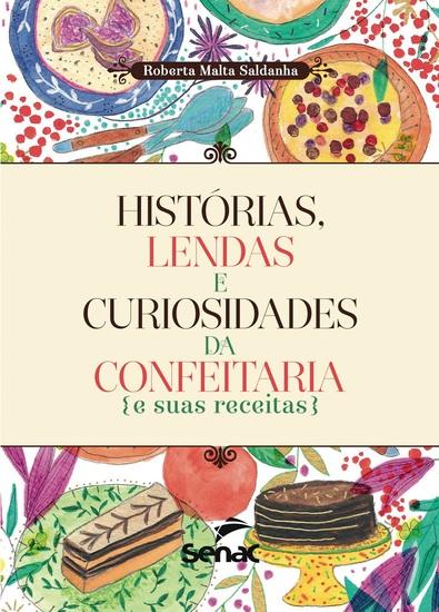 Histórias lendas e curiosidades da confeitaria e suas receitas - cover