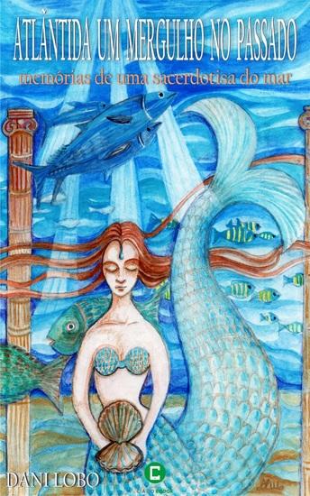 Atlântida um mergulho no passado - Memórias de uma sacerdotisa do mar - cover