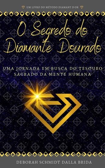 O Segredo do Diamante Dourado - Uma jornada em busca do tesouro sagrado da mente humana - cover