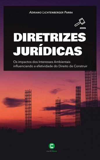Diretrizes jurídicas - Os impactos dos Interesses Ambientais influenciando a efetividade do Direito de Construir - cover