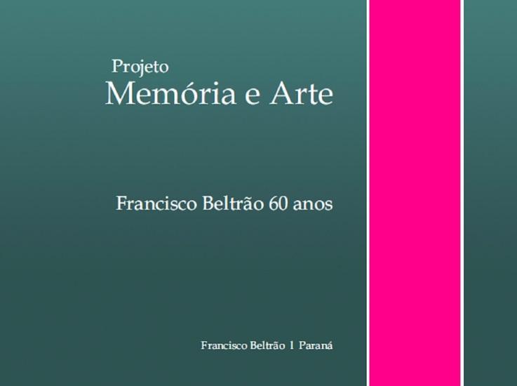 Projeto memória e arte - Francisco Beltrão 60 anos - cover