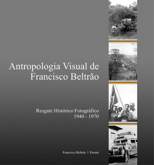 Antropologia visual de Francisco Beltrão - Resgate histórico fotográfico - cover