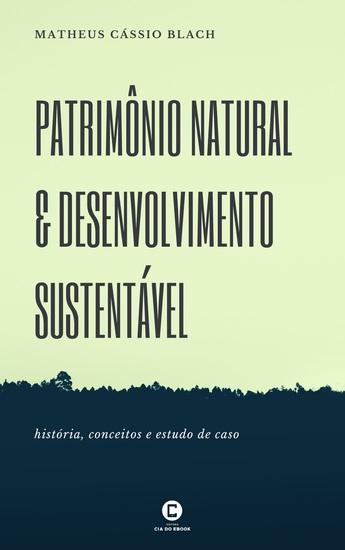 Patrimônio natural e desenvolvimento sustentável - História conceitos e estudo de caso - cover