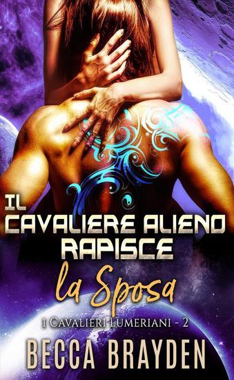 Il cavaliere alieno rapisce la sposa - I Cavalieri Lumeriani #2 - cover