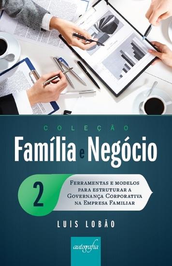 Coleção Família e Negócio Ed 02 - Ferramentas e modelos para estruturar a governança corporativa na empresa familiar - cover
