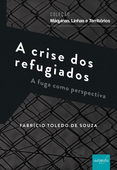 A crise dos refugiados : a fuga como perspectiva - cover