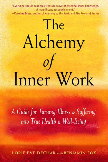 The Alchemy of Inner Work - A Guide for Turning Illness and Suffering Into True Health and Well-Being - cover