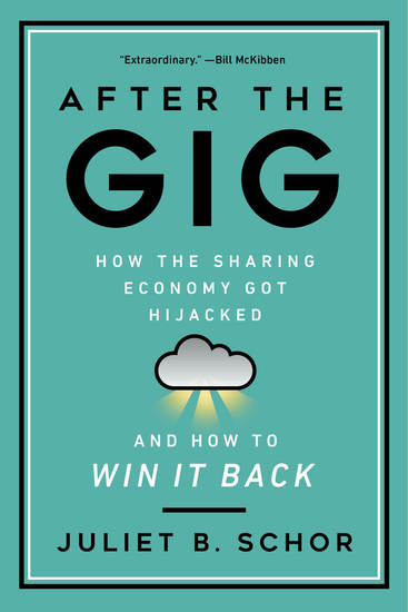 After the Gig - How the Sharing Economy Got Hijacked and How to Win It Back - cover