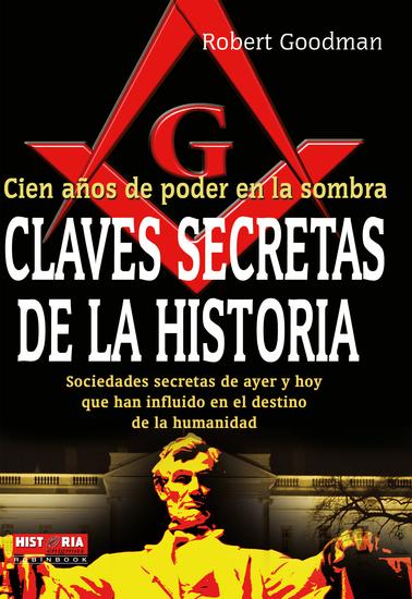 Claves secretas de la historia - Sociedades secretas de ayer y hoy que han influido en el destino de la humanidad - cover