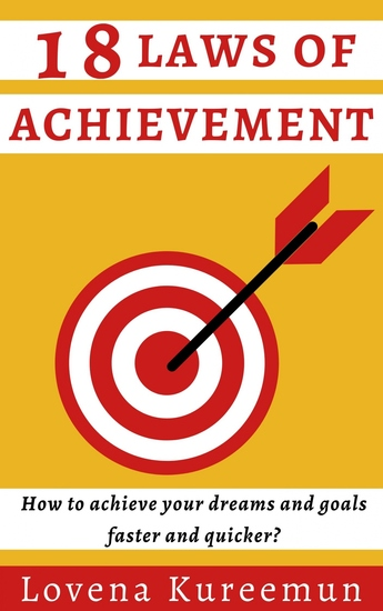 18 Laws of Achievement - How to Achieve Your Dreams and Goals Faster and Quicker? - cover