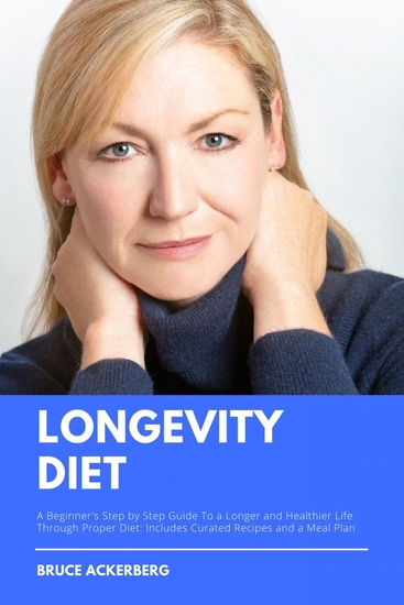 Longevity Diet - A Beginner's Step-by-Step Guide to a Longer and Healthier Life Through Proper Diet Includes Curated Recipes and a Meal Plan - cover