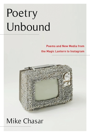 Poetry Unbound - Poems and New Media from the Magic Lantern to Instagram - cover