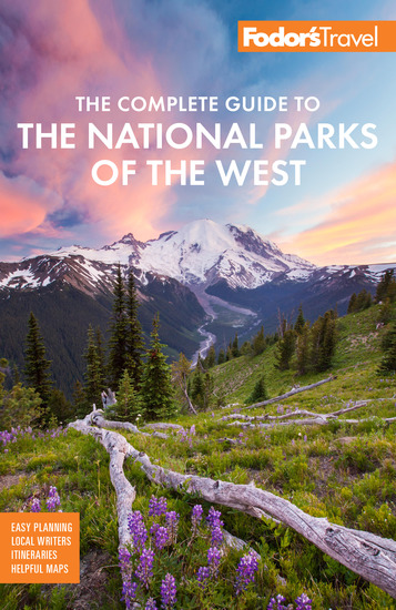 Fodor's The Complete Guide to the National Parks of the West - with the Best Scenic Road Trips - cover
