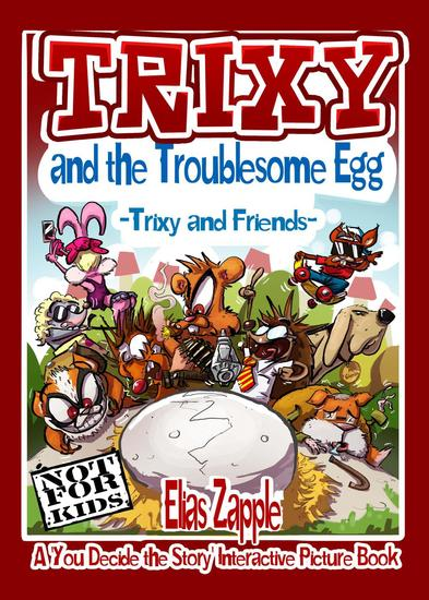 Trixy and the Troublesome Egg - A 'You Decide the Story' Interactive Picture Book #1 - cover