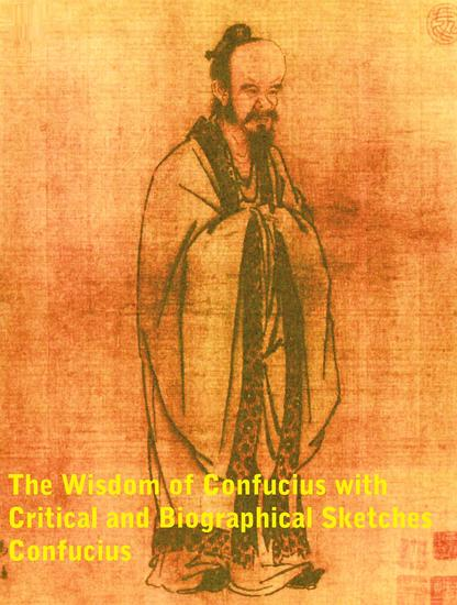 The Wisdom of Confucius with Critical and Biographical Sketches - cover