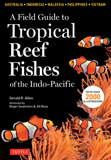 A Field Guide to Tropical Reef Fishes of the Indo-Pacific - Covers 1670 Species in Australia Indonesia Malaysia Vietnam and the Philippines (with 2000 illustrations) - cover