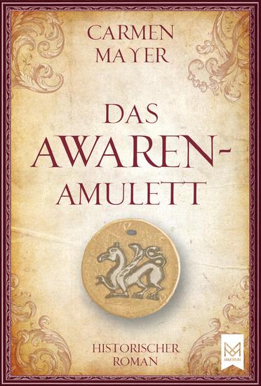 Das Awaren-Amulett - Historischer RomanVöllig neue und überarbeitete Version - cover