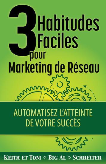 3 Habitudes Faciles pour Marketing de Réseau : Automatisez L'atteinte de Votre Succès - cover