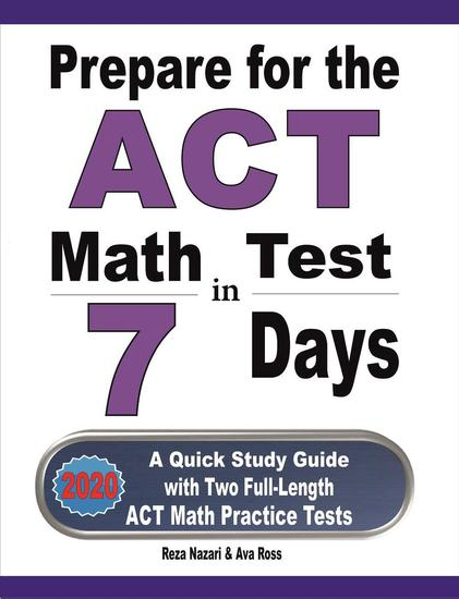 Prepare for the ACT Math Test in 7 Days: A Quick Study Guide with Two Full-Length ACT Math Practice Tests - cover