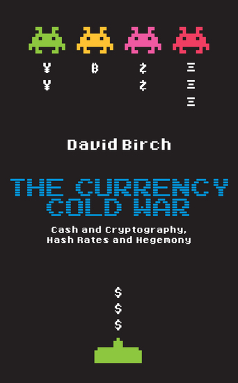 The Currency Cold War: Cash and Cryptography Hash Rates and Hegemony - cover