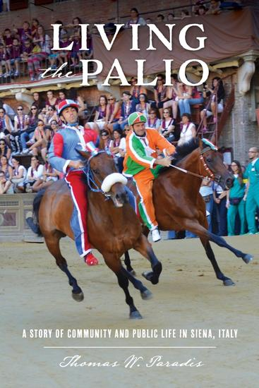 Living the Palio - A Story of Community and Public Life in Siena Italy - cover
