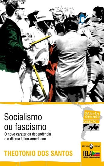 Socialismo ou fascismo - O novo caráter da dependência e o dilema latino-americano - cover