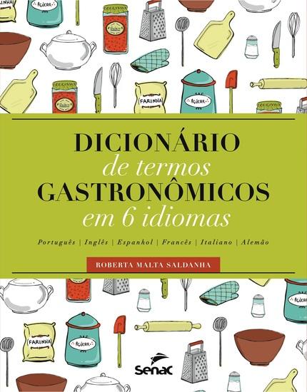 Dicionário de termos gastronômicos em 6 idiomas - (português inglês espanhol francês italiano e alemão) - cover