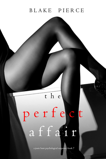 The Perfect Affair (A Jessie Hunt Psychological Suspense Thriller—Book Seven) - cover