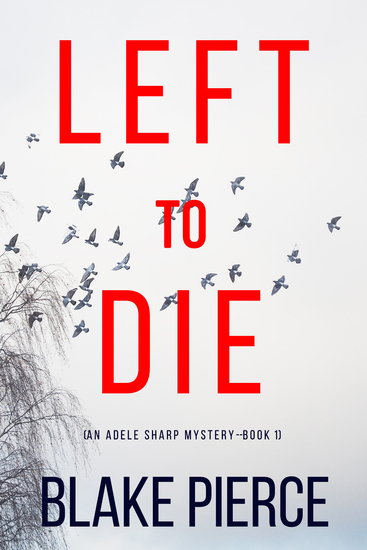 Left To Die (An Adele Sharp Mystery—Book One) - cover