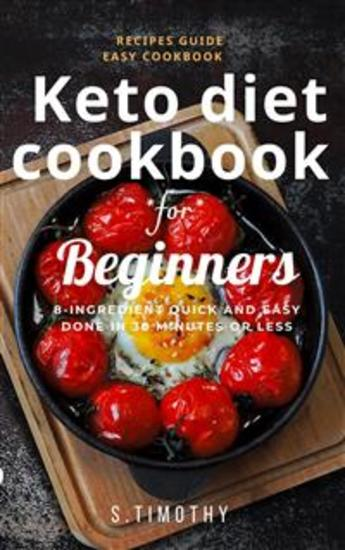 Keto Diet Cookbook for Beginners - 8-Ingredient quick and easy done in 30 minutes or less - cover