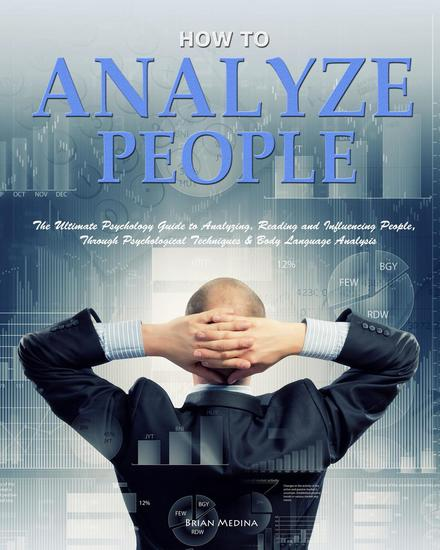 How to Analyze People: The Ultimate Psychology Guide to Analyzing Reading and Influencing People,Through Psychological Techniques & Body Language Analysis - cover