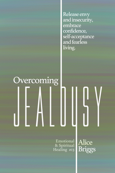 Overcoming Jealousy - Release envy and insecurity embrace confidence self-acceptance and fearless living - cover