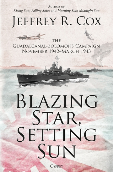 Blazing Star Setting Sun - The Guadalcanal-Solomons Campaign November 1942–March 1943 - cover