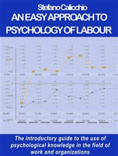 An easy approach to psychology of labour - The introductory guide to the use of psychological knowledge in the field of work and organizations - cover