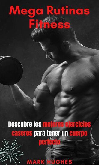Mega Rutinas Fitness: Descubre los mejores ejercicios caseros para tener un cuerpo perfecto - cover