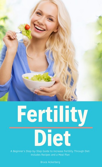 Fertility Diet - A Beginner's Step-by-Step Guide to Increase Fertility Through Diet: Includes Recipes and a Meal Plan - cover