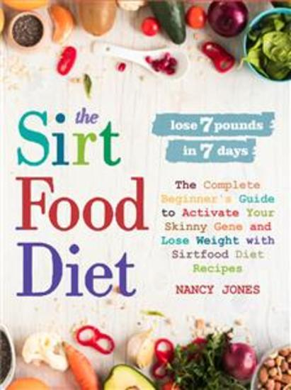 The Sirtfood Diet - The Complete Beginner's Guide to Activate Your Skinny Gene and Lose Weight with Sirtfood Diet Recipes - cover