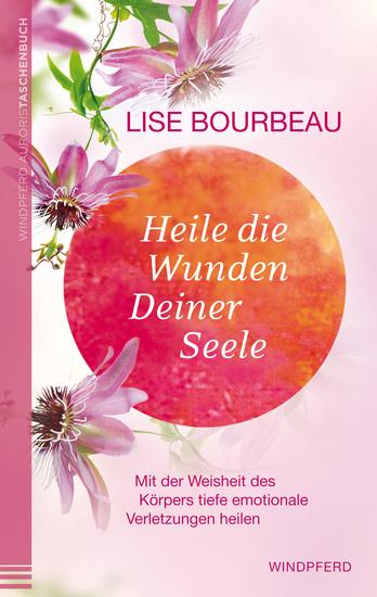 Heile die Wunden deiner Seele - Mit der Weisheit des Körpers tiefe emotionale Verletzungen heilen - cover
