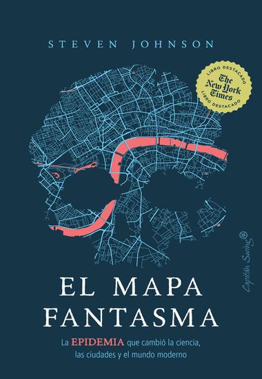 El mapa fantasma - La EPIDEMIA que cambió la ciencia las ciudades y el mundo moderno - cover