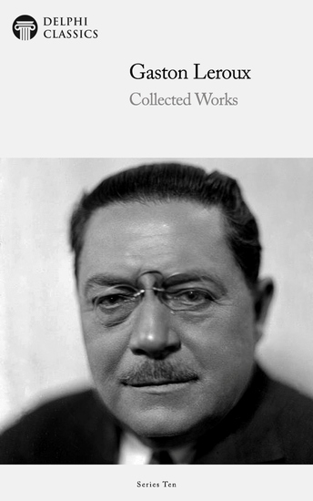 Delphi Collected Works of Gaston Leroux (Illustrated) - cover