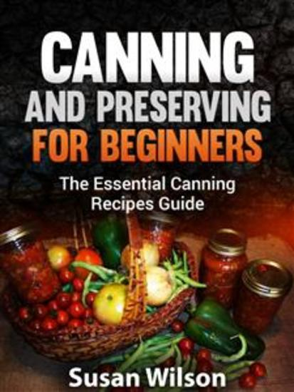Canning and Preserving for Beginners - The Essential Canning Recipes Guide - cover