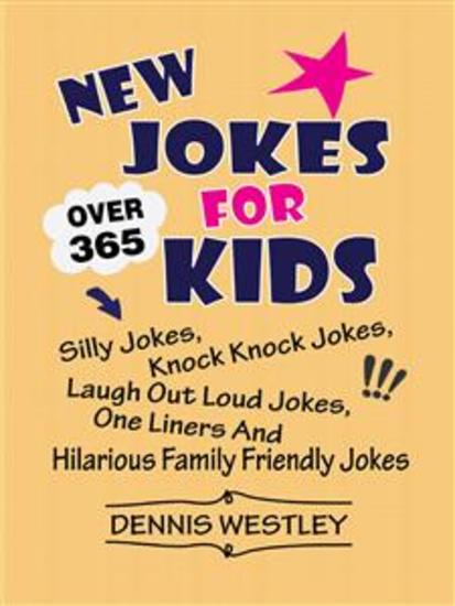 New Jokes For Kids: Over 365 Silly Jokes Knock Knock Jokes Laugh Out Loud Jokes One Liners And Hilarious Family Friendly Jokes - cover