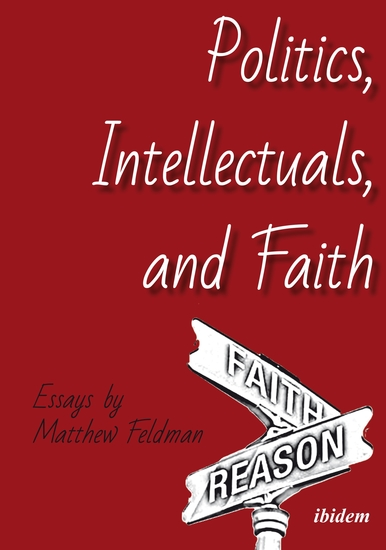 Politics Intellectuals and Faith - Essays by Matthew Feldman - cover